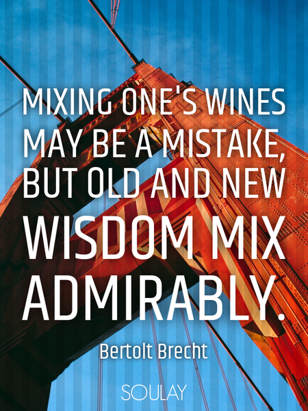 Mixing one's wines may be a mistake, but old and new wisdom mix admirably. (Poster)
