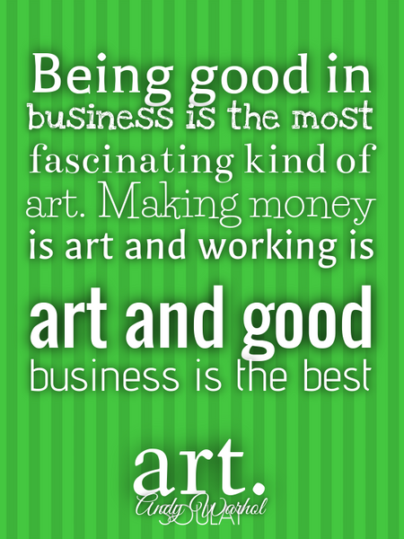 Being good in business is the most fascinating kind of art. Making money is art and working is ar... (Poster)