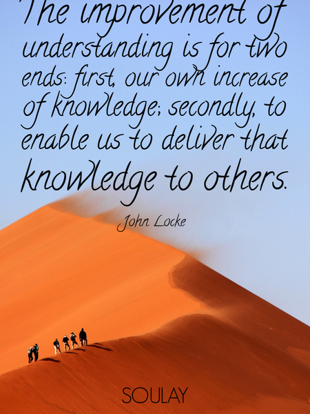 The improvement of understanding is for two ends: first, our own increase of knowledge; secondly,... (Poster)