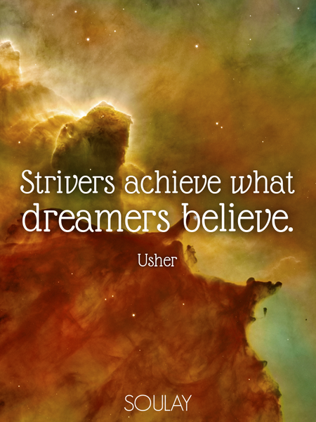 Strivers achieve what dreamers believe. (Poster)