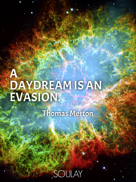 A daydream is an evasion. (Poster)