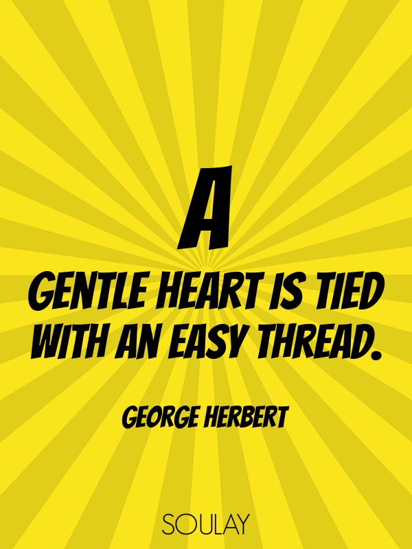 A gentle heart is tied with an easy thread. - Quote Poster