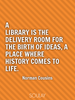 A library is the delivery room for the birth of ideas, a place wher... - Quote Poster