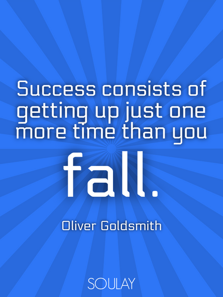 Success consists of getting up just one more time than you fall. (Poster)