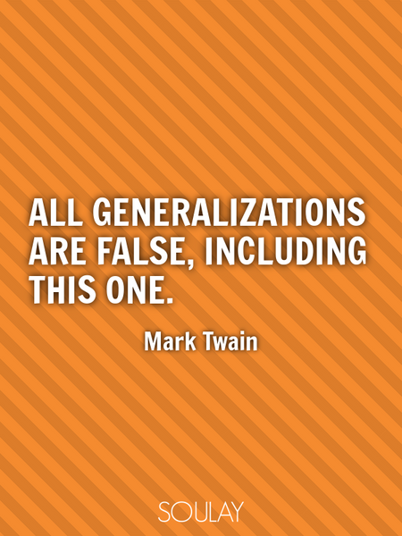 All generalizations are false, including this one. (Poster)