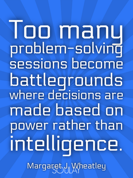Too many problem-solving sessions become battlegrounds where decisions are made based on power ra... (Poster)
