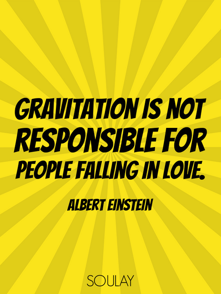 Gravitation is not responsible for people falling in love. (Poster)