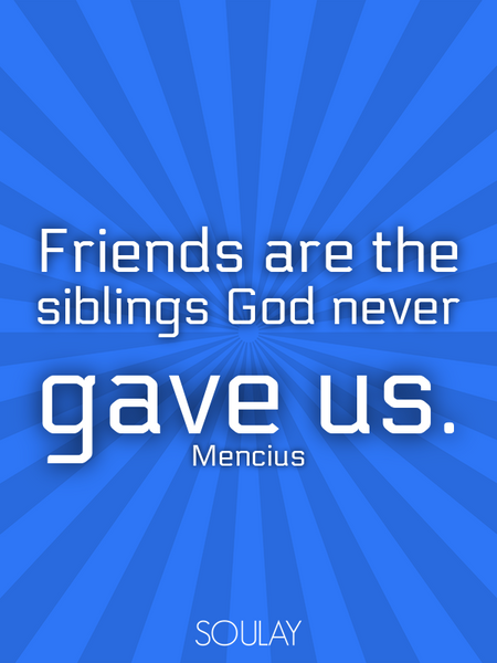 Friends are the siblings God never gave us. (Poster)