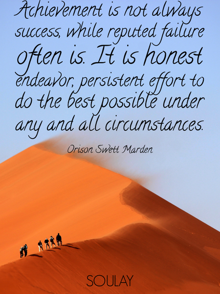 Achievement is not always success, while reputed failure often is. It is honest endeavor, persist... (Poster)