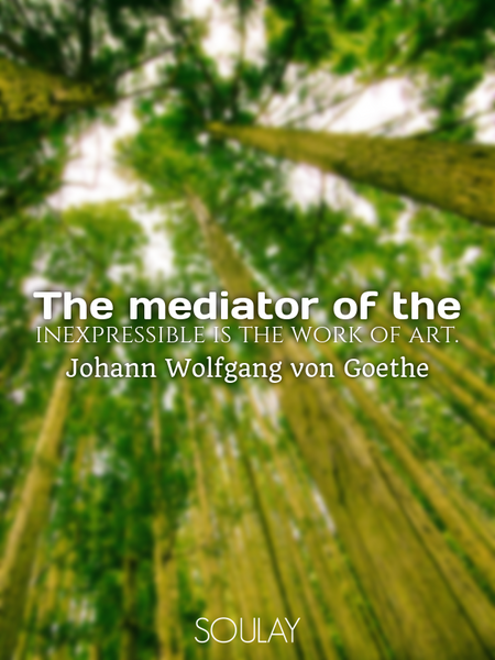 The mediator of the inexpressible is the work of art. (Poster)