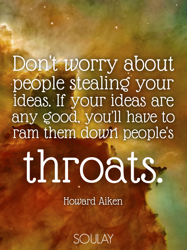 Don't worry about people stealing your ideas. If your ideas are any... - Quote Poster
