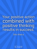 Your positive action combined with positive thinking results in suc... - Quote Poster