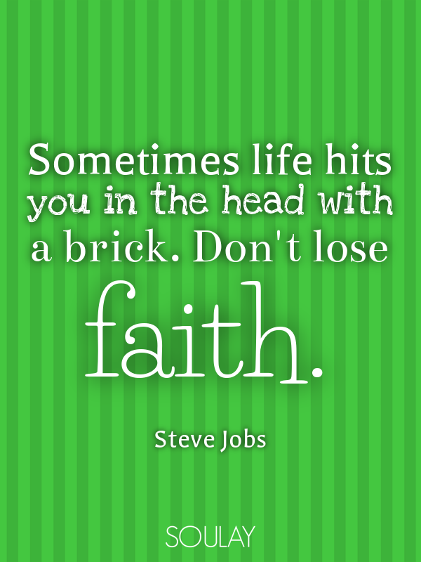 Sometimes life hits you in the head with a brick. Don't lose faith. - Quote Poster