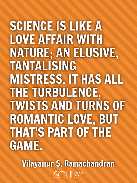 Science is like a love affair with nature; an elusive, tantalising mistress. It has all the turbu... (Poster)
