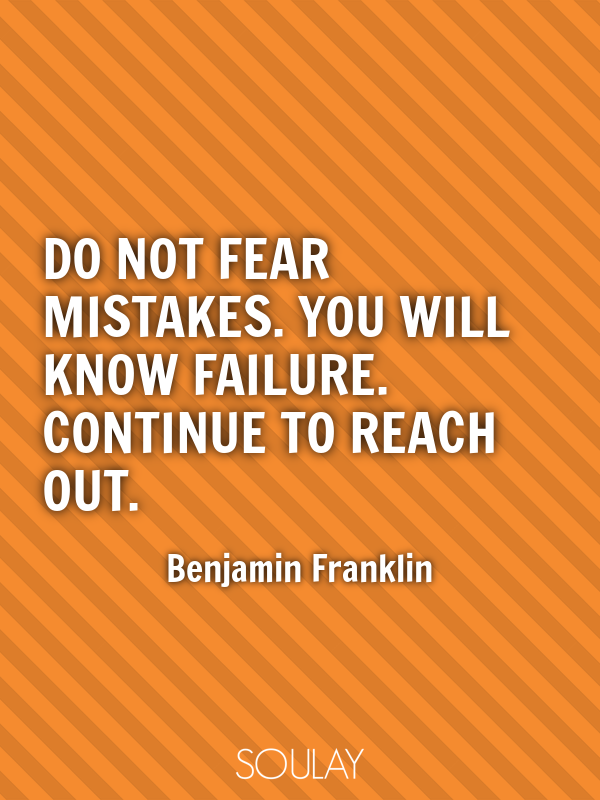 Do not fear mistakes. You will know failure. Continue to reach out. - Quote Poster