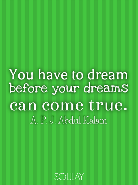 You have to dream before your dreams can come true. (Poster)