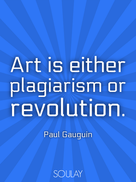 Art is either plagiarism or revolution. (Poster)