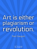 Art is either plagiarism or revolution. - Quote Poster
