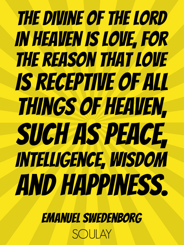The Divine of the Lord in heaven is love, for the reason that love ... - Quote Poster