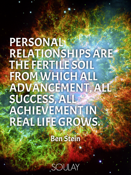 Personal relationships are the fertile soil from which all advancement, all success, all achievem... (Poster)