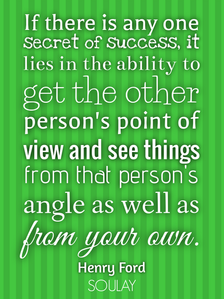 If there is any one secret of success, it lies in the ability to get the other person's point of ... (Poster)