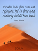 He who loves, flies, runs, and rejoices; he is free and nothing hol... - Quote Poster