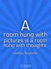 A room hung with pictures is a room hung with thoughts. - Quote Poster