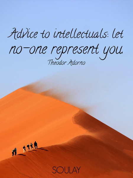 Advice to intellectuals: let no-one represent you. (Poster)