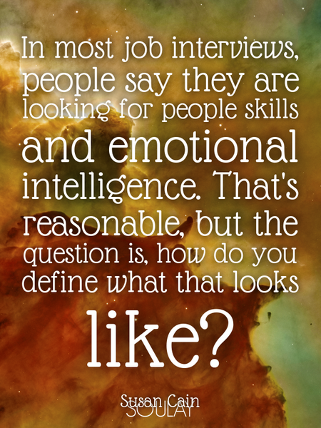 In most job interviews, people say they are looking for people skills and emotional intelligence.... (Poster)