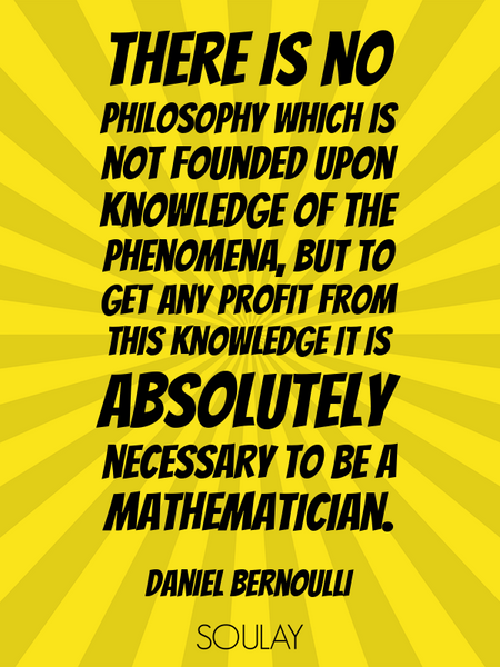 There is no philosophy which is not founded upon knowledge of the phenomena, but to get any profi... (Poster)