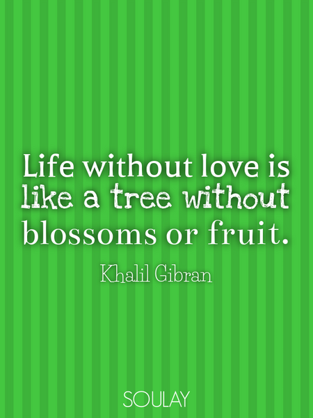 Life without love is like a tree without blossoms or fruit. (Poster)