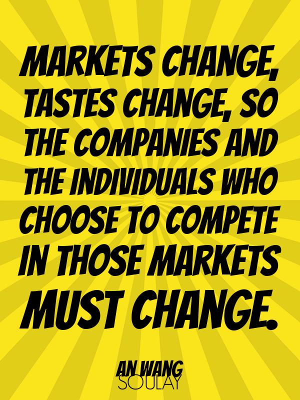 Markets change, tastes change, so the companies and the individuals... - Quote Poster