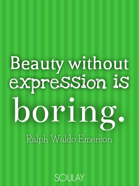 Beauty without expression is boring. (Poster)