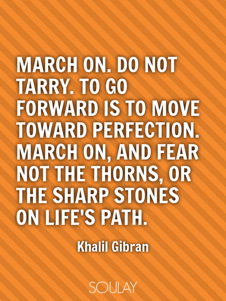 March on. Do not tarry. To go forward is to move toward perfection. March on, and fear not the th... (Poster)