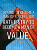 Try not to become a man of success, but rather try to become a man ... - Quote Poster