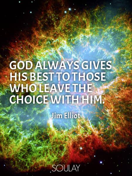 God always gives His best to those who leave the choice with him. (Poster)