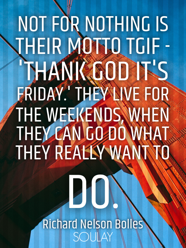 Not For Nothing Is Their Motto Tgif Thank God Its Friday They