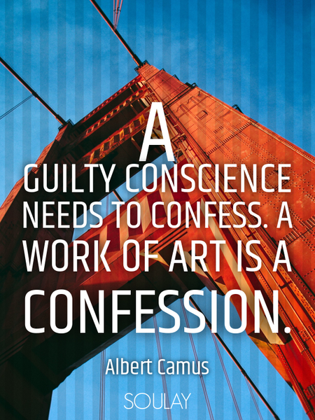 A guilty conscience needs to confess. A work of art is a confession. (Poster)