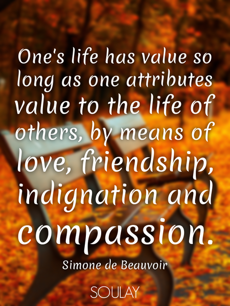 One's life has value so long as one attributes value to the life of others, by means of love, fri... (Poster)