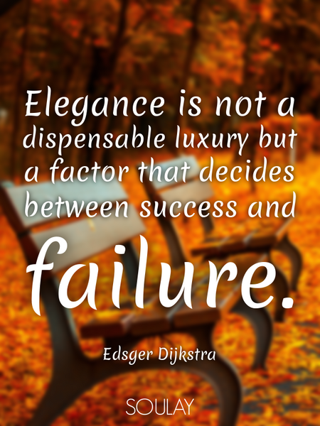 Elegance is not a dispensable luxury but a factor that decides between success and failure. (Poster)