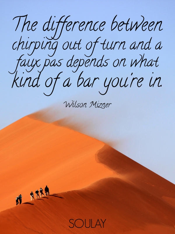 The difference between chirping out of turn and a faux pas depends ... - Quote Poster