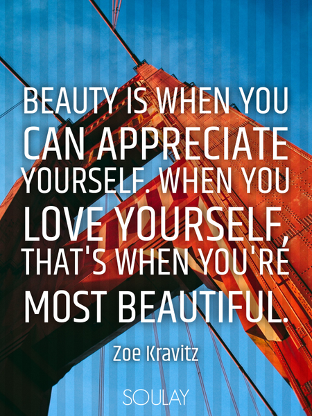 Beauty is when you can appreciate yourself. When you love yourself, that's when you're most beaut... (Poster)