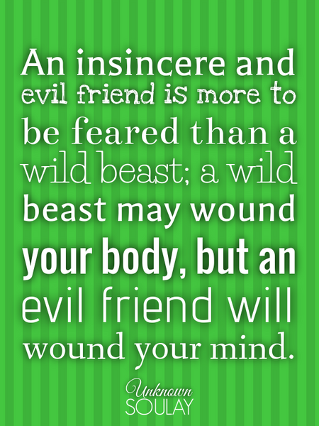 An insincere and evil friend is more to be feared than a wild beast; a wild beast may wound your ... (Poster)