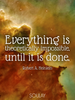 Everything is theoretically impossible, until it is done. - Quote Poster