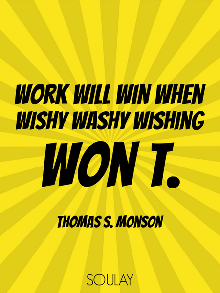 Work will win when wishy washy wishing won t. (Poster)