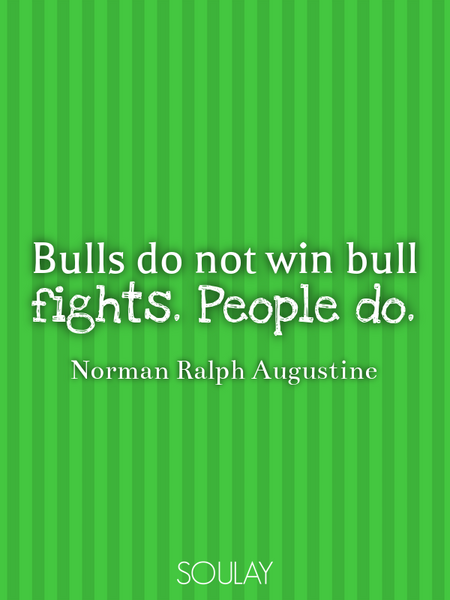 Bulls do not win bull fights. People do. (Poster)