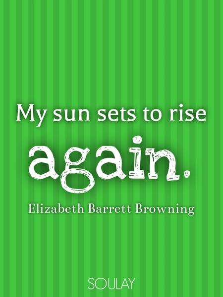 My sun sets to rise again. (Poster)