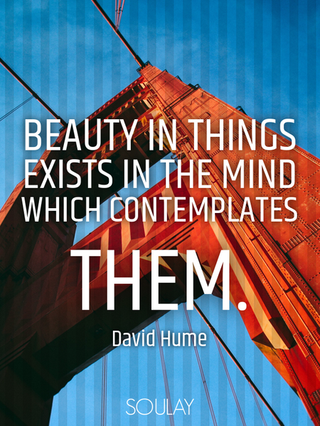 Beauty in things exists in the mind which contemplates them. (Poster)