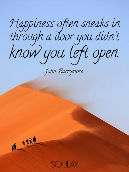 Happiness often sneaks in through a door you didn't know you left open. (Poster)