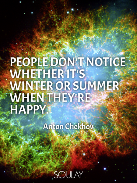 People don't notice whether it's winter or summer when they're happy. (Poster)